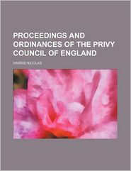 Proceedings and Ordinances of the Privy Council of England - Harris Nicolas