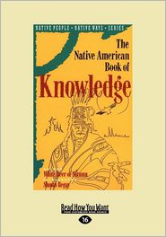 The Native American Book Of Knowledge (Easyread Large Edition) - White Deer Of Autumn, Shonto W. Begay (Illustrator)