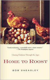 Home to Roost: Chasing Chickens Through the Ages - Bob Sheasley