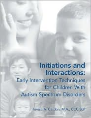Initiations and Interactions: Early Intervention Techniques for Parents of Children with Autism Spectrum Disorders - Teresa A. Cardon