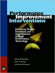Performance Improvement Interventions: Enhancing People, Processes, and Organizations through Performance Technology - Darlene Van Tiem, James L. Moseley, Joan C. Dessinger