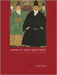 Empire of Great Brightness: Visual and Material Cultures of Ming China, 1368-1644 - Craig Clunas