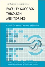 Faculty Success through Mentoring: A Guide for Mentors, Mentees, and Leaders - Carole J. Bland, Anne Marie Weber-Main, S. Lynn Shollen, Anne L. Taylor, Patricia A. Mulcahy