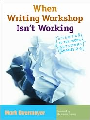 When Writing Workshop Isn't Working: Answers to Ten Tough Questions, Grades 2-5 - Mark Overmeyer