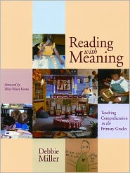 Reading with Meaning: Teaching Comprehension in the Primary Grades - Debbie Miller