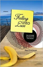 Falling into Love: How an Average Guy Got the Girl of His Dreams - Ned Erickson