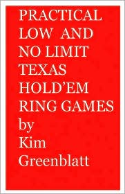 Practical Low And No Limit Texas Hold'Em Ring Games - Kim Isaac Greenblatt