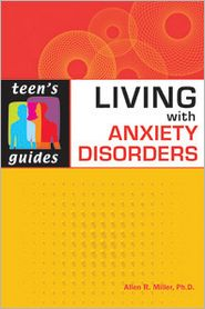 Living with Anxiety Disorders - Allen R. Miller