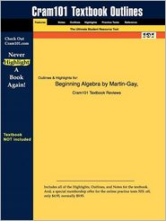 Outlines & Highlights For Beginning Algebra By Martin-Gay, Isbn