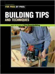 Building Tips and Techniques - Editors of Fine Homebuilding, Charles Miller (Illustrator)