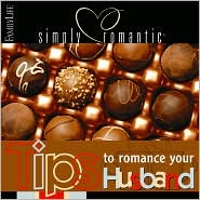 Simply Romantic: Tips to Romance Your Husband - FamilyLife Publishing, Barbara Rainey (Editor)