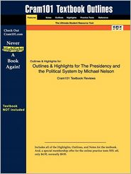 Outlines & Highlights For The Presidency And The Political System By Michael Nelson, Isbn - Cram101 Textbook Reviews
