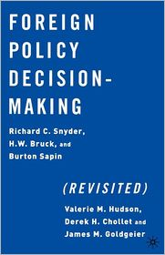 Foreign Policy Decision Making (Revisited) - Richard C. Snyder, Valerie Hudson, Burton Sapin, H.W. Bruck, Burton M. Sapin