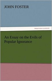 An Essay on the Evils of Popular Ignorance - John Foster
