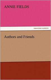 Authors and Friends - Annie Fields