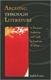 Arguing through Literature: A Thematic Anthology and Guide to Academic Writing with free ARIEL CD-ROM - Judith Ferster