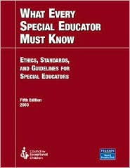 What Every Special Educator Must Know: Ethics, Standards, and Guidelines for Special Education - Council for Except Child CEC