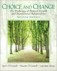 Choice and Change: The Psychology of Personal Growth and Interpersonal Relationships - April O'Connell Professor Emerita, Lois-Ann Kuntz, Vincent O'Connell Retired