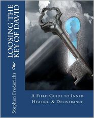 Loosing the Key of David: A Field Guide to Inner Healing and Deliverance - Stephen Fredericks