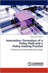 Innovation: Formation of a Policy Field and a Policy-Making Practice - Marja-Liisa Niinikoski