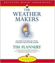 The Weather Makers: How Man is Changing the Climate and What it Means for Life on Earth - Tim Flannery, Narrated by Drew De Carvalho