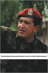 Understanding the Venezuelan Revolution: Hugo Chavez Talks to Marta Harnecker - Hugo Chávez, Marta Harnecker, Chesa Boudin (Translator)