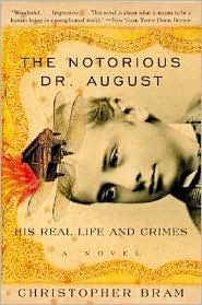 Notorious Dr. August: His Real Life and Crimes - Christopher Bram