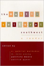 The Multicultural Southwest: A Reader - A. Gabriel Melendez (Editor), M. Jane Young (Editor), Patricia Moore (Editor), Patrick Pynes (Editor)