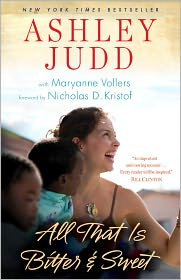 All That Is Bitter and Sweet - Ashley Judd, Maryanne Vollers, Foreword by Nicholas D. Kristof