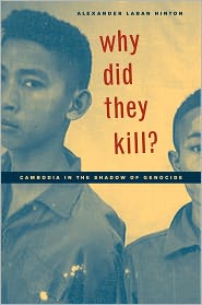 Why Did They Kill?: Cambodia in the Shadow of Genocide - Alexander Laban Hinton, Foreword by Robert Jay Lifton