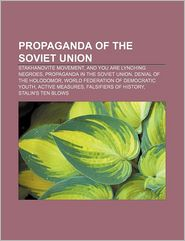 Propaganda of the Soviet Union: Stakhanovite movement, And you are lynching Negroes, Propaganda in the Soviet Union, Denial of the Holodomor - Source: Wikipedia