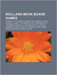 Roll-and-move board games: Monopoly, Pictionary, Snakes and ladders, Trivial Pursuit, Cluedo, The Game of Life, The Mansion of Happiness - Source: Wikipedia