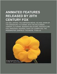 Animated Features Released By 20th Century Fox - Books Llc