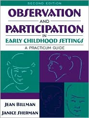 Observation and Participation in Early Childhood Settings: A Practicum Guide - Jean Billman, Janice A. Sherman