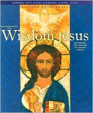 Encountering the Wisdom of Jesus: Quickening the Kingdom of Heaven Within - Cynthia Bourgeault