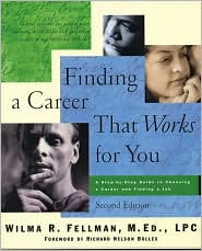Finding a Career That Works for You: A Step-by-Step Guide to Choosing a Career - Wilma Fellman, Foreword by Richard Nelson Bolles