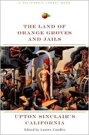 Land of Orange Groves and Jails: Upton Sinclair's California - Lauren Coodley (Editor), Terry Beers (Editor)