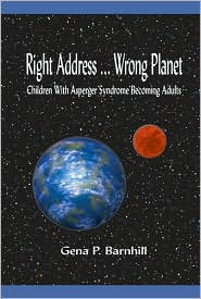 Right Address Wrong Planet: Children with Asperger Syndrome Becoming Adults - Gena P. Barnhill