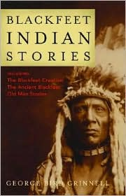 Blackfeet Indian Stories - George Bird Grinnell