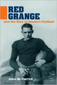 Red Grange and the Rise of Modern Football - John M. Carroll