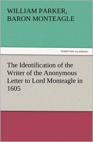 The Identification of the Writer of the Anonymous Letter to Lord Monteagle in 1605 - William Parker Baron Monteagle