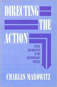 Directing the Action (Applause Acting Series): Acting and Directing in the Contemporary Theatre - Charles Marowitz, Foreword by Peter Brook, Foreword by Peter Brock