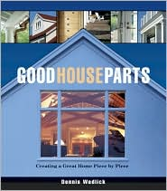 Good House Parts: Creating Your Own Dream Home - Dennis Wedlick Architect LLC, Erik Kvalsvik (Photographer)