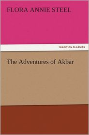 The Adventures of Akbar - Flora Annie Steel
