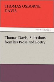 Thomas Davis, Selections from His Prose and Poetry - Thomas Osborne Davis