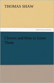 Clovers and How to Grow Them - Thomas Shaw