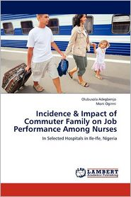 Incidence & Impact of Commuter Family on Job Performance Among Nurses - Olubusola Adegbenjo, Moni Oginni