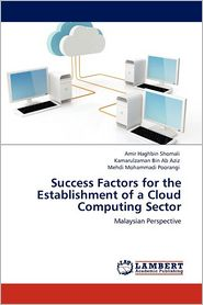 Success Factors for the Establishment of a Cloud Computing Sector - Amir Haghbin Shomali, Mehdi Mohammadi Poorangi, Kamarulzaman Bin Ab Aziz