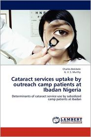 Cataract services uptake by outreach camp patients at Ibadan Nigeria - Charles Bekibele, G.V.S. Murthy