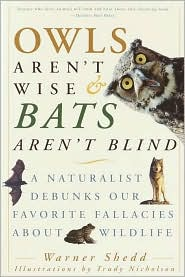 Owls Aren't Wise & Bats Aren't Blind: A Naturalist Debunks Our Favorite Fallacies About Wildlife - Warner Shedd, Trudy Nicholson (Illustrator)